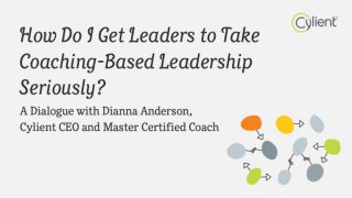 How Do I Get Leaders to Take Coaching-Based Leadership Seriously?